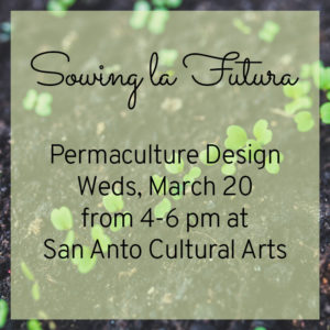 Sowing la Futura - March 20 @ San Anto Cultural Arts